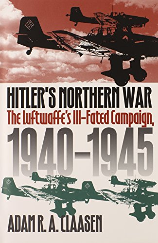Hitler's Northern War The Luftwaffe's ill-Fated Campaign 1940-1945: Claasen, Adam R A