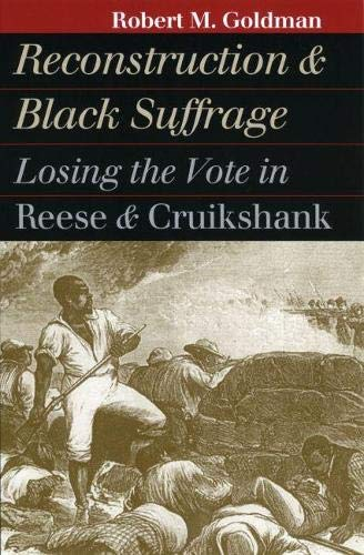 9780700610693: Reconstruction and Black Suffrage: Losing the Vote in Reese and Cruikshank