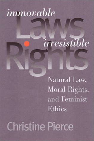 9780700610709: Immovable Laws, Irresistible Rights: Natural Law, Moral Rights, and Feminist Ethics