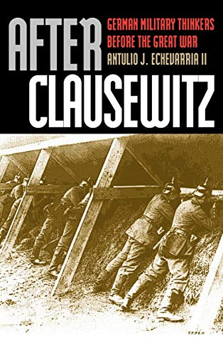 9780700610716: After Clausewitz: German Military Thinkers Before the Great War