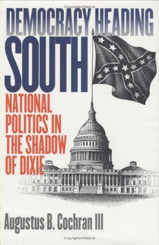 9780700610891: Democracy Heading South: National Politics in the Shadow of Dixie