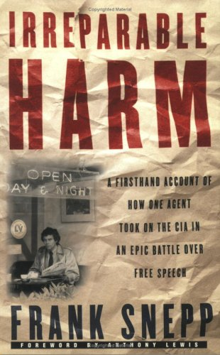 Irreparable Harm: A Firsthand Account of How One Agent Took on the CIA in an Epic Battle Over Free Speech (9780700610914) by Frank Snepp