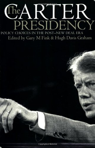9780700610976: The Carter Presidency: Policy Choices in the Post-New Deal Era