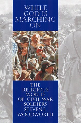 9780700610990: While God is Marching on: The Religious World of Civil War Soldiers (Modern War Studies)