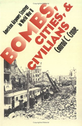9780700611034: Bombs, Cities, and Civilians: American Airpower Strategy in World War II (Modern War Studies)