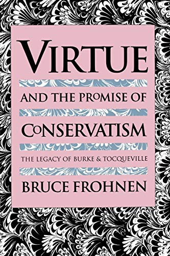 9780700611065: Virtue and the Promise of Conservatism: The Legacy of Burke and Tocqueville