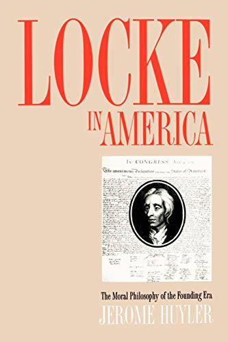Locke in America - The Moral Philosophy of the Founding Era: Huyler, Jerome