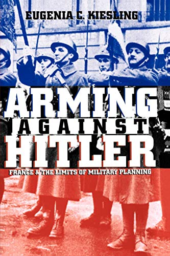 9780700611096: Arming Against Hitler: France and the Limits of Military Planning (Modern War Studies)