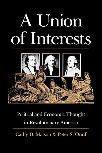 A Union of Interests: Political and Economic Thought in Revolutionary America (American Political Thought (University Press of Kansas)) (070061110X) by Matson, Cathy D.; Onuf, Peter S.