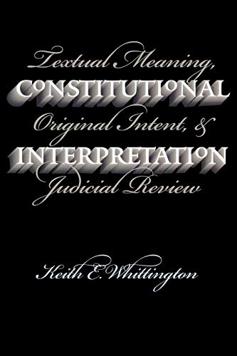 9780700611416: Constitutional Interpretation: Textual Meaning, Original Intent, and Judicial Review