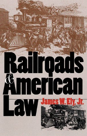 Railroads and American Law (0700611444) by Ely Jr., James W.