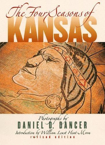 The Four Seasons of Kansas: Revised Edition: Daniel D. Dancer