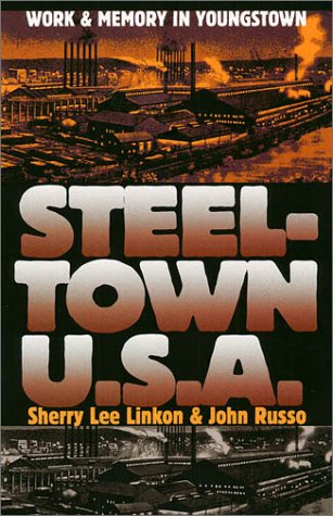 9780700611614: Steeltown U.S.A.: Work and Memory in Youngstown (CultureAmerica)