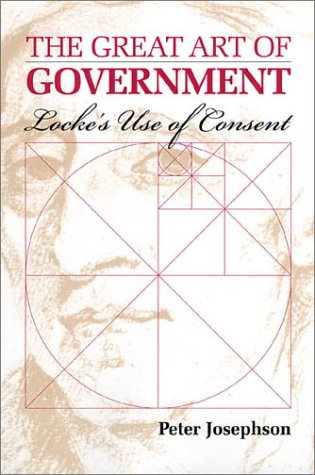 The Great Art of Government. Locke's Use of Consent.: JOSEPHSON, Peter:
