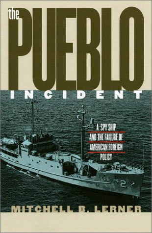 9780700611713: The Pueblo Incident: A Spy Ship and the Failure of American Foreign Policy