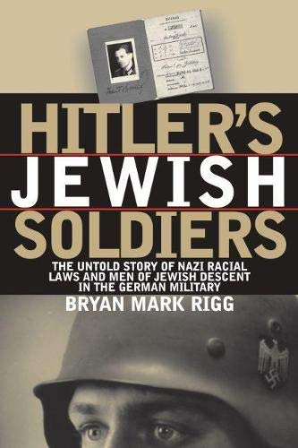 9780700611782: Hitler's Jewish Soldiers: The Untold Story of Nazi Racial Laws and Men of Jewish Descent in the German Military