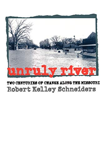 9780700611881: Unruly River: Two Centuries of Change Along the Missouri