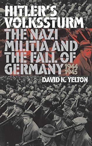 9780700611928: Hitler's Volkssturm: The Nazi Militia and the Fall of Germany, 1944-1945 (Modern War Studies)