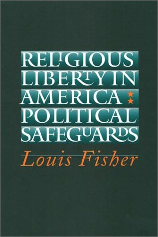 Religious Liberty in America: Political Safeguards: Louis Fisher