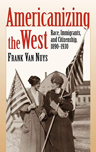 9780700612062: Americanizing the West: Race, Immigrants, and Citizenship, 1890-1930