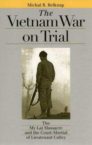 9780700612123: The Vietnam War on Trial: The My Lai Massacre and the Court-Martial of Lieutenant Calley (Landmark Law Cases and American Society) (Landmark Law Cases & American Society)