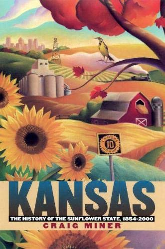 Kansas The History of the Sunflower State, 1854-2000: Miner, H. Craig