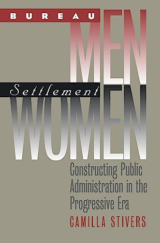 9780700612222: Bureau Men, Settlement Women: Constructing Public Administration in the Progressive Era (Studies in Government and Public Policy)