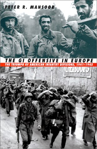 9780700612260: The GI Offensive in Europe: The Triumph of American Infantry Divisions (Modern War Studies)