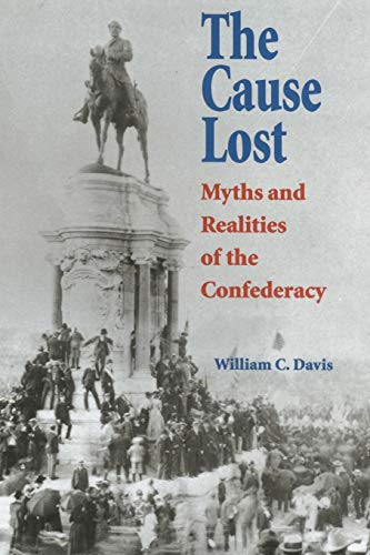 9780700612543: The Cause Lost: Myths and Realities of the Confederacy (Modern War Studies (Paperback))