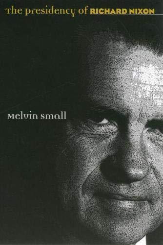 The Presidency of Richard Nixon: Small, Melvin
