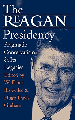 9780700612680: The Reagan Presidency: Pragmatic Conservatism and Its Legacies