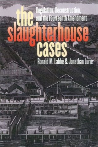 9780700612901: The Slaughterhouse Cases: Regulation, Reconstruction, and the Fourteenth Amendment (Landmark Law Cases & American Society)