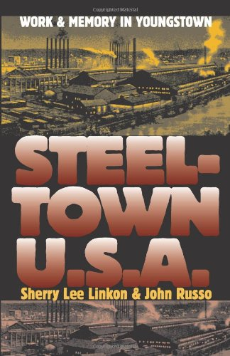 9780700612925: Steeltown U.S.A.: Work and Memory in Youngstown (Culture America)