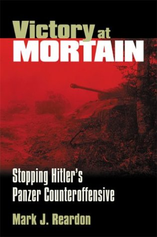 9780700612956: Victory at Mortain: Stopping Hitler's Panzer Counteroffensive (Modern War Studies)