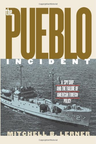 9780700612963: The Pueblo Incident: A Spy Ship and the Failure of American Foreign Policy (Modern War Studies (Paperback))