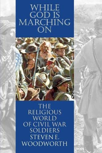 9780700612970: While God Is Marching on: The Religious World of Civil War Soldiers (Modern War Studies)