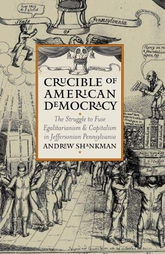 9780700613045: Crucible of American Democracy: The Struggle to Fuse Egalitarianism and Capitalism in Jeffersonian Pennsylvania (American Political Thought)