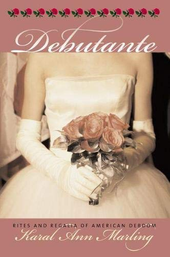 Debutante: Rites and Regalia of American Debdom (Cultureamerica): Marling, Karal Ann