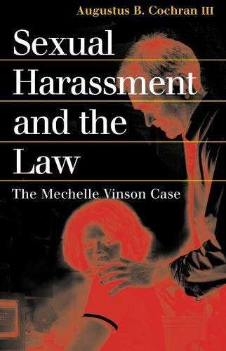 9780700613236: Sexual Harassment and the Law: The Mechelle Vinson Case (Landmark Law Cases and American Society)