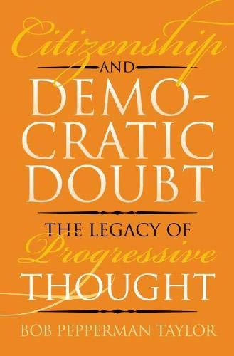 Citizenship and Democratic Doubt: The Legacy of: Bob Pepperman Taylor