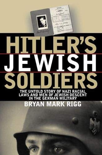 9780700613588: Hitler's Jewish Soldiers: The Untold Story of Nazi Racial Laws and Men of Jewish Descent in the German Military (Modern War Studies)