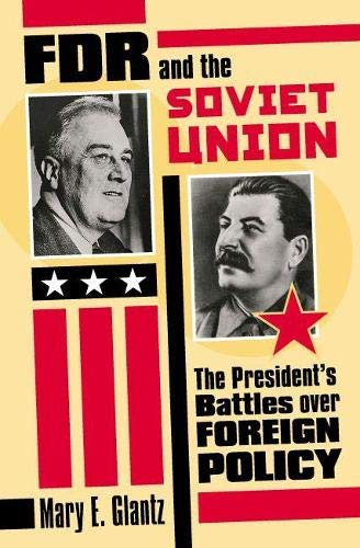 FDR And The Soviet Union : The President's Battles Over Foreign Policy: Glantz, Mary E.