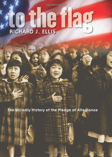 9780700613724: To The Flag: The Unlikely History Of The Pledge Of Allegiance