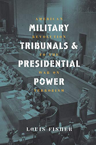 9780700613762: Military Tribunals & Presidential Power: American Revolution to the War on Terrorism