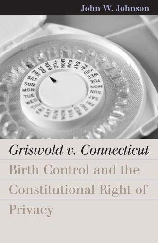 9780700613786: Griswold v. Connecticut: Birth Control and the Constitutional Right of Privacy (Landmark Law Cases and American Society)