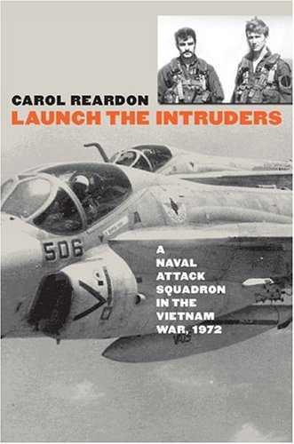 Launch The Intruders: A Naval Attack Squadron In The Vietnam War, 1972 (Modern War Studies)