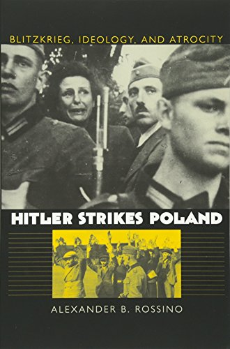 Hitler Strikes Poland: Blitzkrieg, Ideology, and Atrocity (Paperback): Alexander B. Rossino