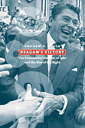 9780700614080: Reagan's Victory: The Presidential Election of 1980 and the Rise of the Right (American Presidential Elections)