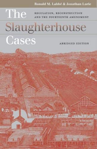 9780700614097: The Slaughterhouse Cases: Regulation, Reconstruction, and the Fourteenth Amendment Abridged Edition (Landmark Law Cases and American Society)