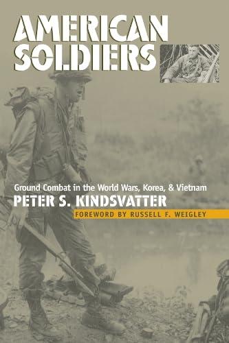 9780700614165: American Soldiers: Ground Combat in the World Wars, Korea, and Vietnam (Modern War Studies)